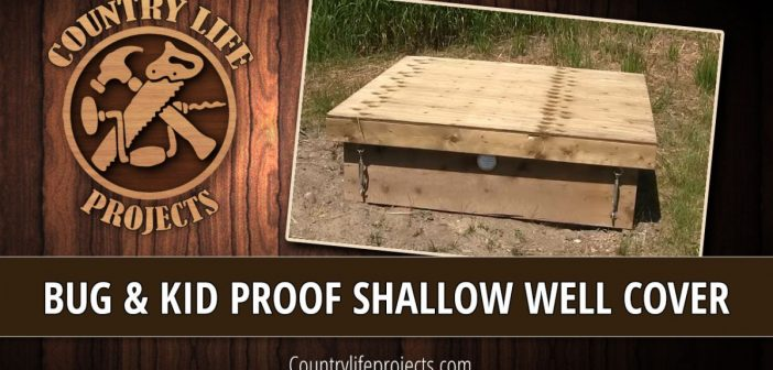 Build a Shallow Well Cover That is 100% Critter & Insect Proof!